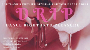 Drip: Dance into Pleasure @ Sanctuary | Portland | Oregon | United States