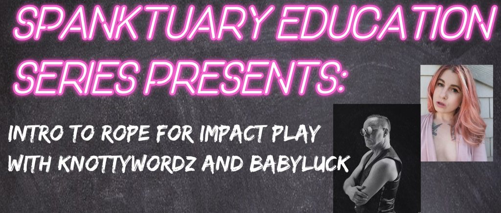 Spanktuary Education: Intro to Rope For Impact Play